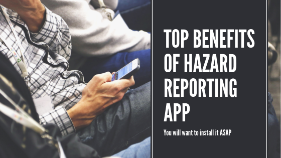 Top Benefits of Safety Hazard Reporting Mobile/Web Application