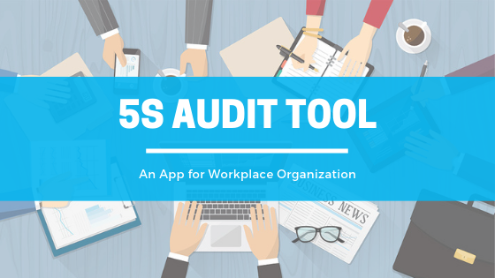 What is 5S Audit Tool? An Application for Workplace Organization